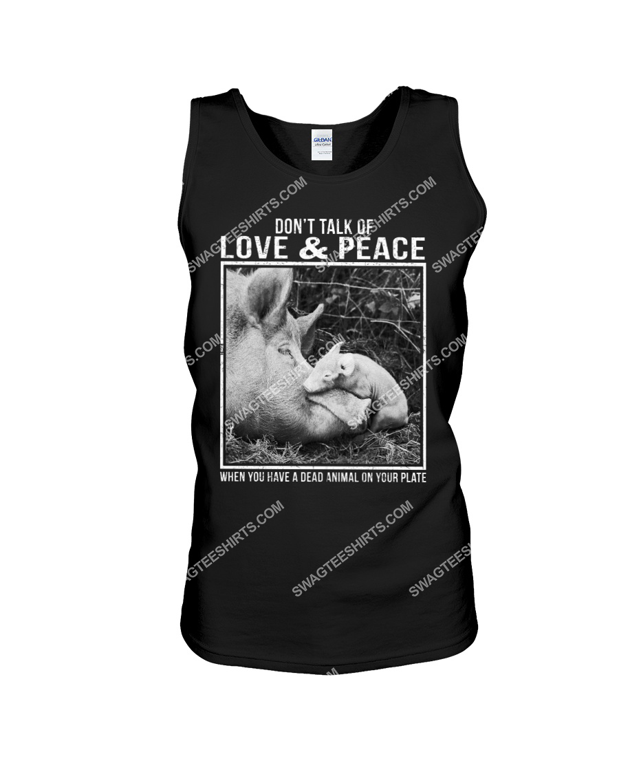 dont talk of love and peace when you have a dead animal on your plate save animals tank top 1