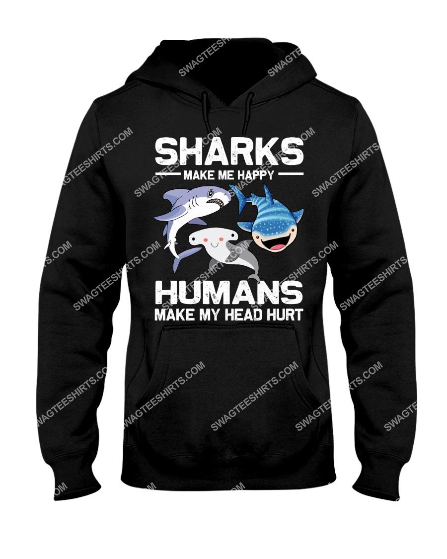 sharks make me happy humans make my head hurt hoodie 1