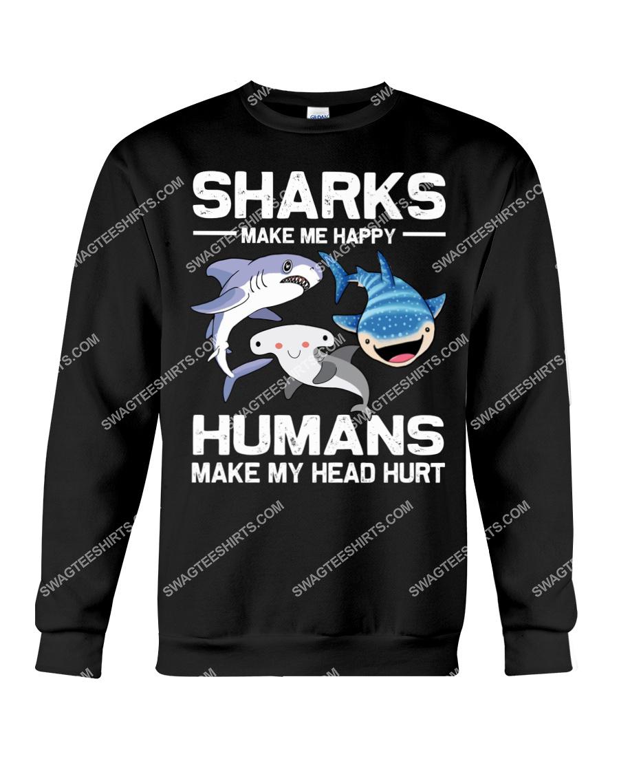 sharks make me happy humans make my head hurt sweatshirt 1