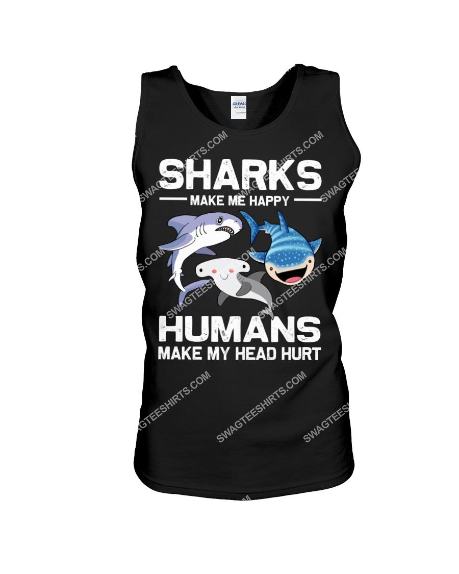 sharks make me happy humans make my head hurt tank top 1