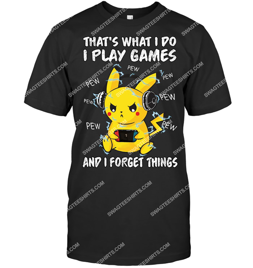 that what i do i play games and i forget things pikachu pokemon shirt 2(1)