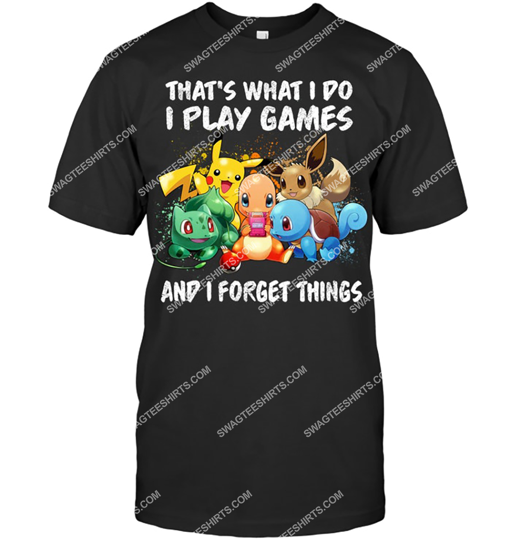 that's what i do u play games and i forget things pokemon shirt 4(1)