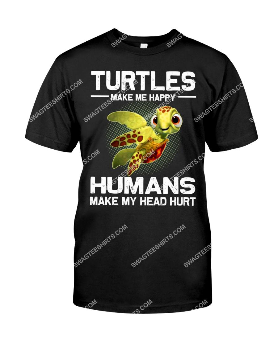 turtles make me happy humans make my head hurt tshirt 1
