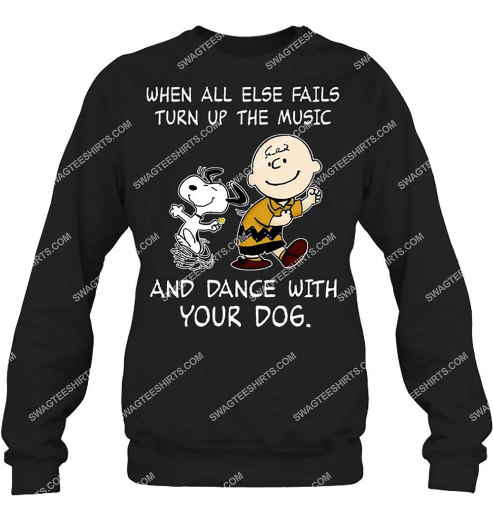when all else fails turn up the music and dance with your dog snoopy sweatshirt 1