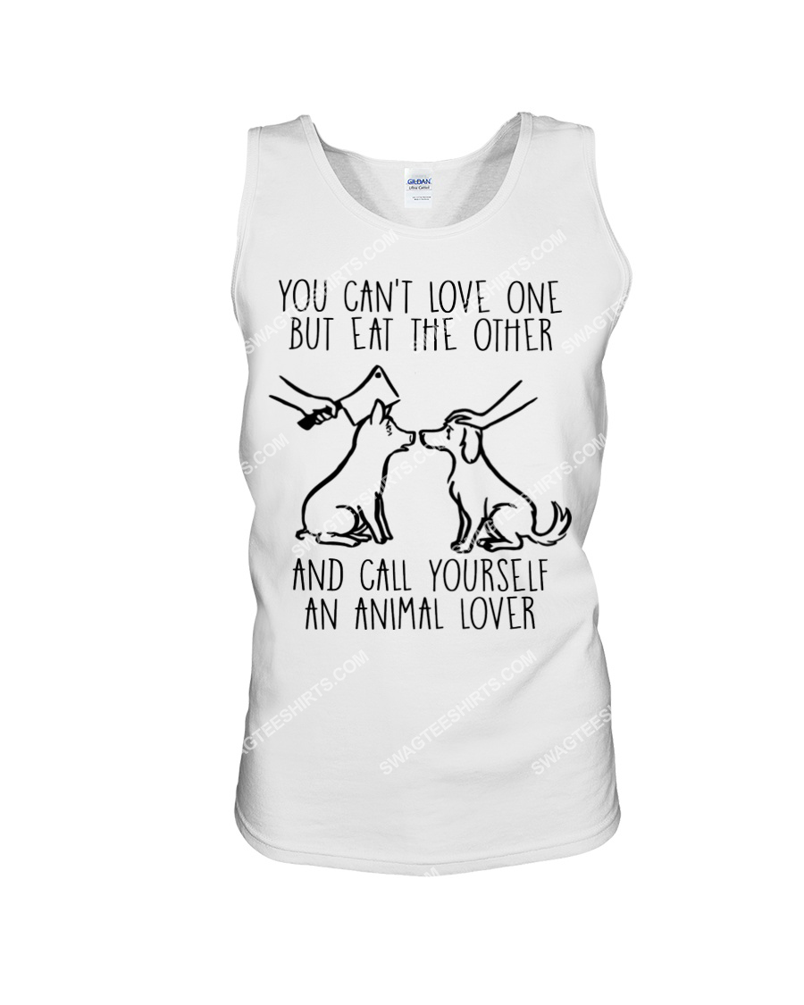 you cant love one but eat the other and call yourself an animal lover save animals tank top 1