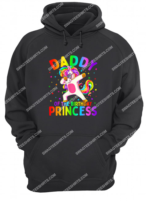 daddy of the birthday princess girl dabbing unicorn hoodie 1