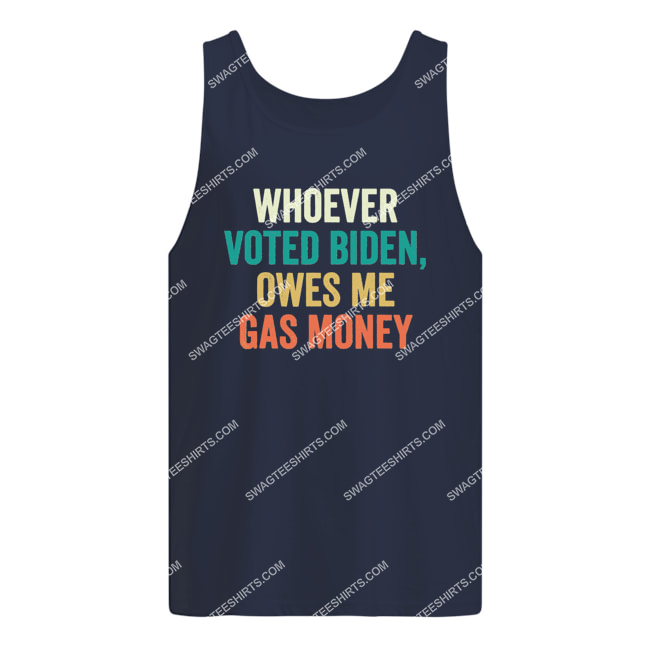 distressed whoever voted biden owes me gas money politics tank top 1
