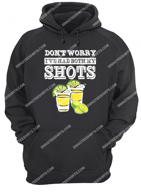 don't worry i've had both my shots two shots tequila party hoodie 1
