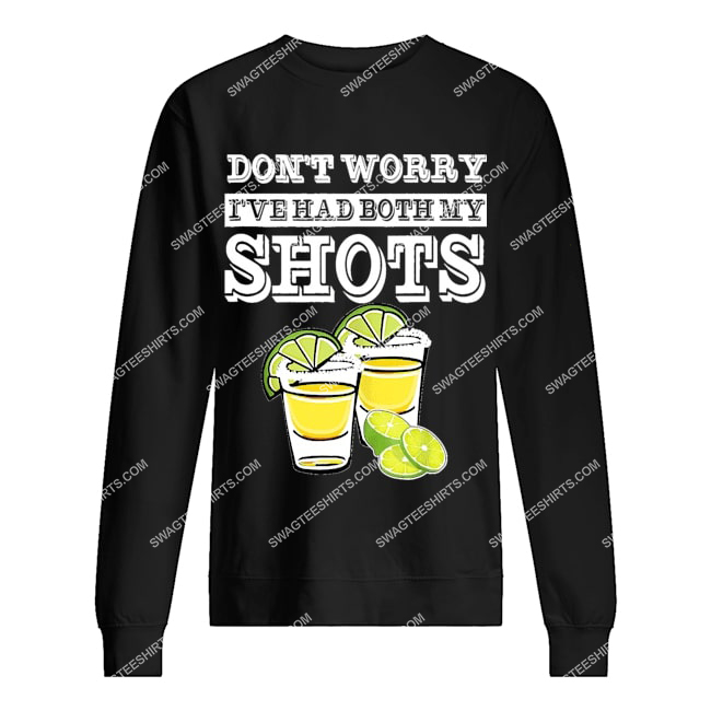 don't worry i've had both my shots two shots tequila party sweatshirt 1