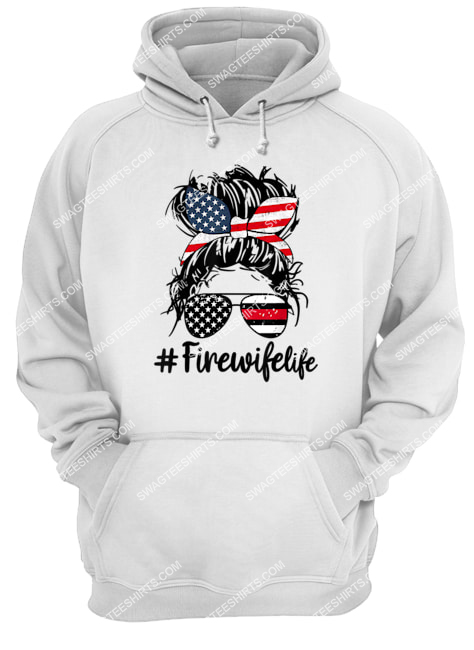 fire wife life firefighter's wife 4th of july messy bun hoodie 1