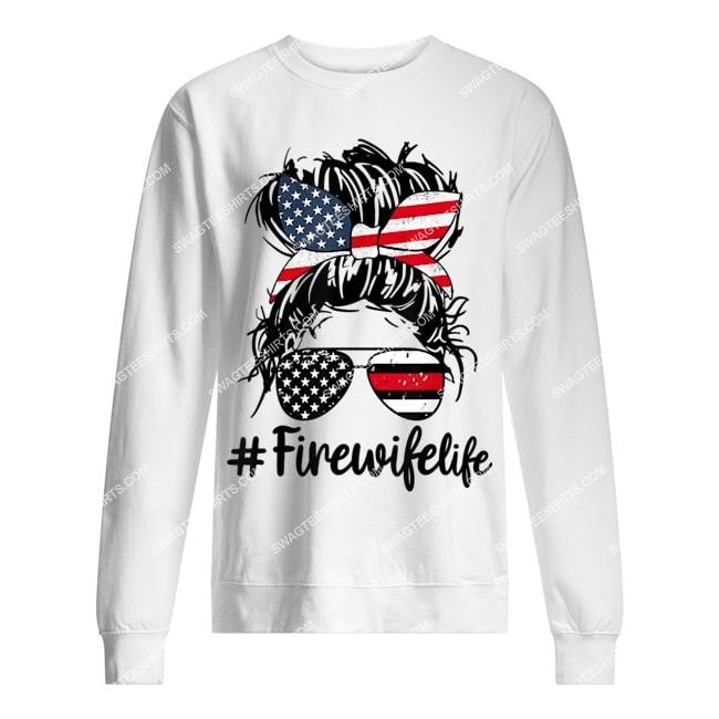 fire wife life firefighter's wife 4th of july messy bun sweatshirt 1