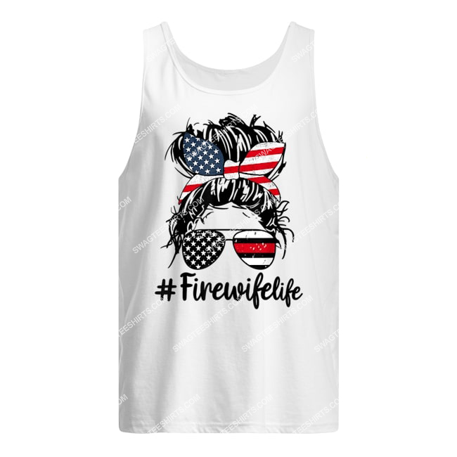 fire wife life firefighter's wife 4th of july messy bun tank top 1