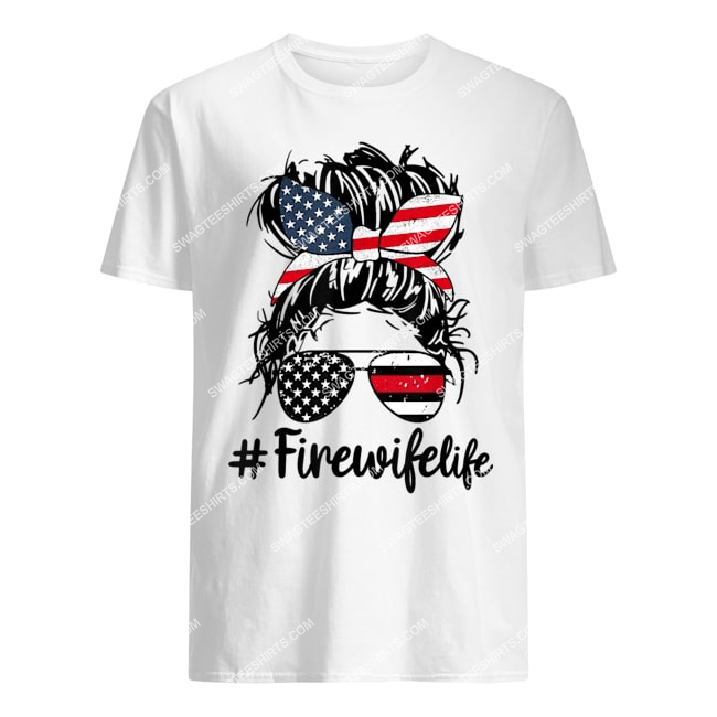 fire wife life firefighter's wife 4th of july messy bun tshirt 1