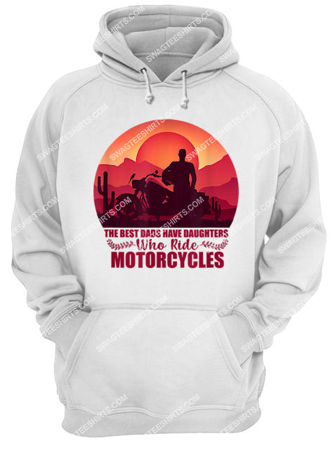 vintage the best dads have daughters who ride motorcycles hoodie 1