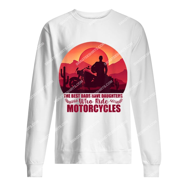 vintage the best dads have daughters who ride motorcycles sweatshirt 1