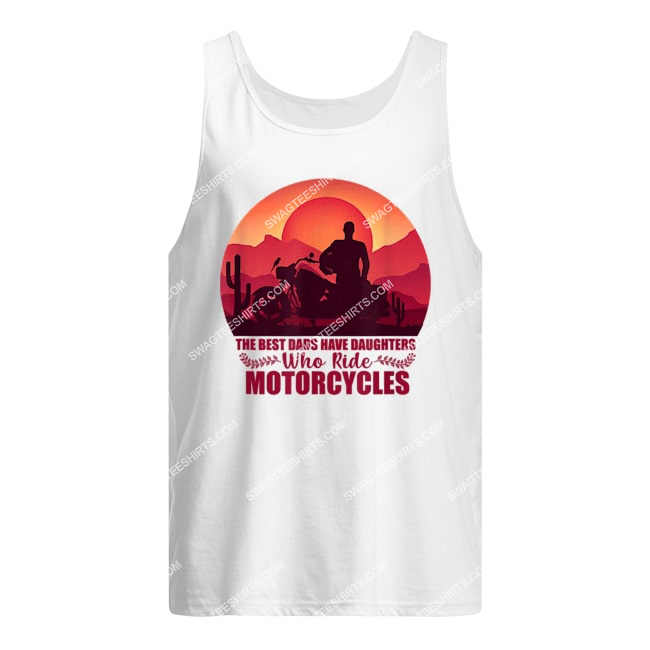 vintage the best dads have daughters who ride motorcycles tank top 1