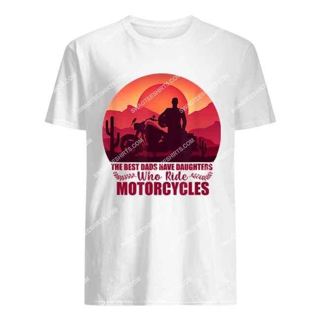 vintage the best dads have daughters who ride motorcycles tshirt 1