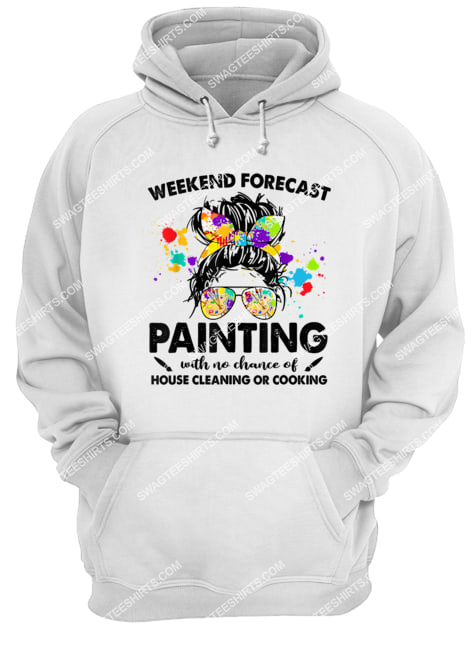 weekend forecast painting with no chance of house cleaning hoodie 1