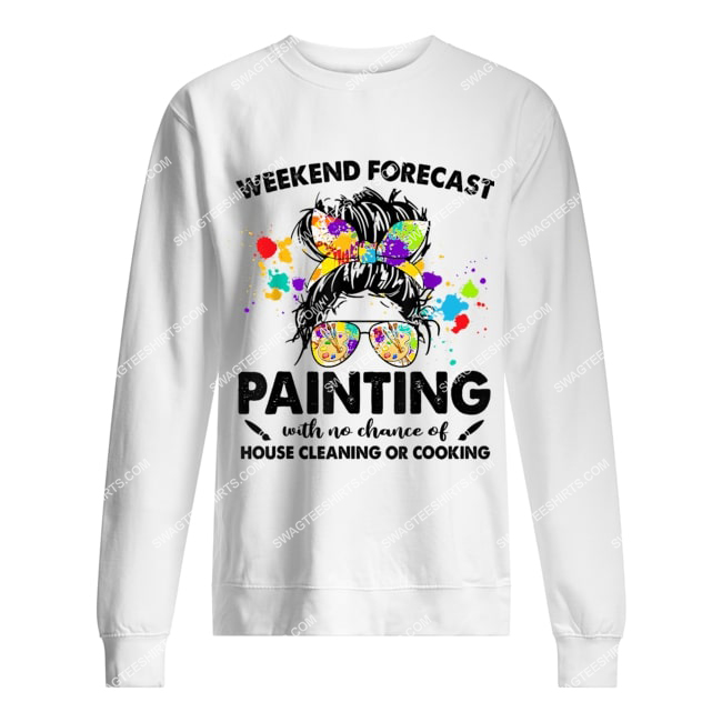 weekend forecast painting with no chance of house cleaning sweatshirt 1
