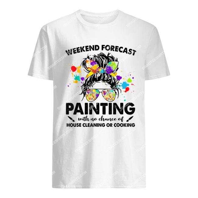 weekend forecast painting with no chance of house cleaning tshirt 1