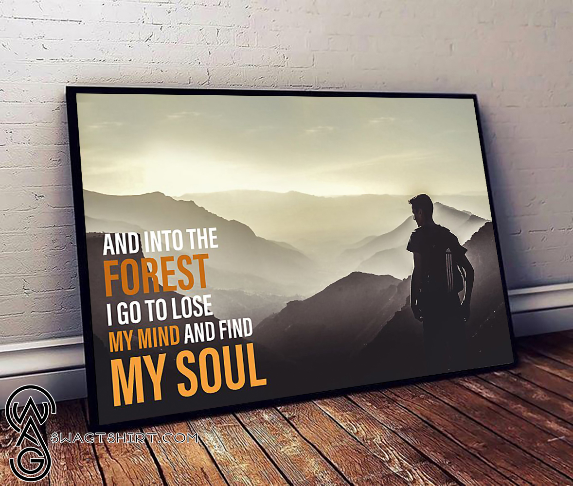 And into the forest i go to lose my mind and find my soul hiking poster