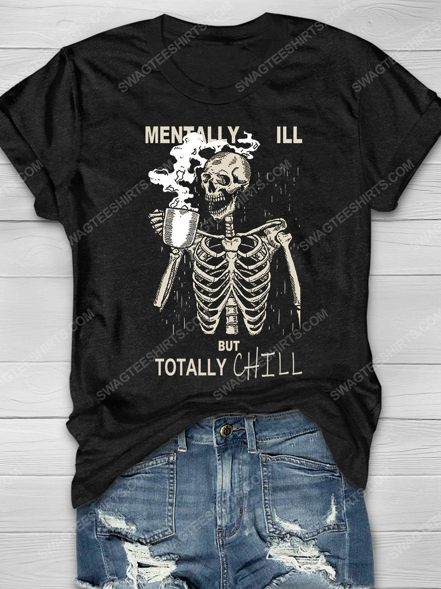 Halloween mentally ill but totally chill skull drinking coffee shirt 1