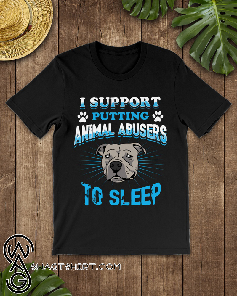 I support putting animal abusers to sleep dog rescue shirt