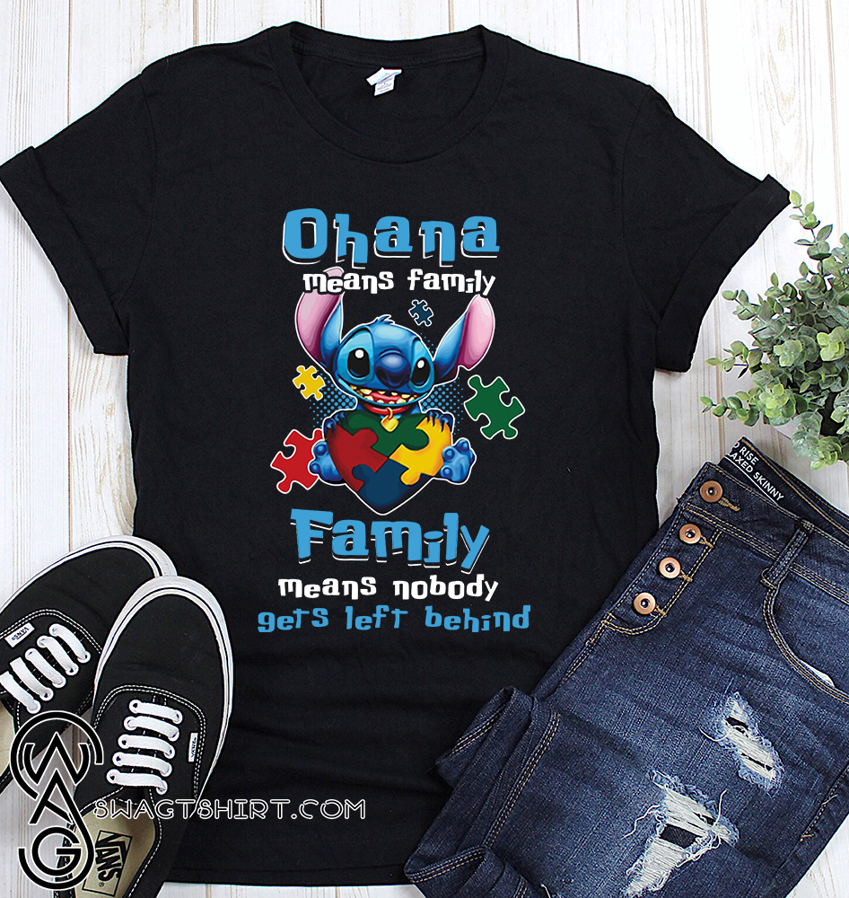 Ohana means family family means nobody gets left behind autism awareness shirt