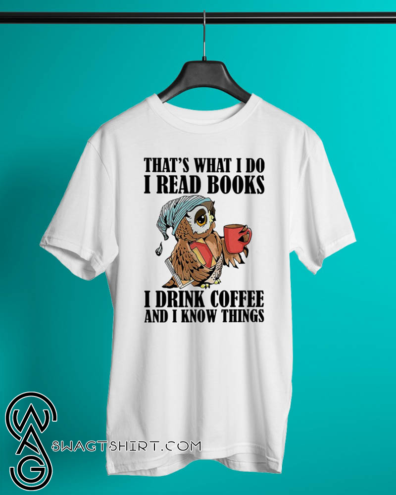 Owl that's what i do i read books and i know things shirt
