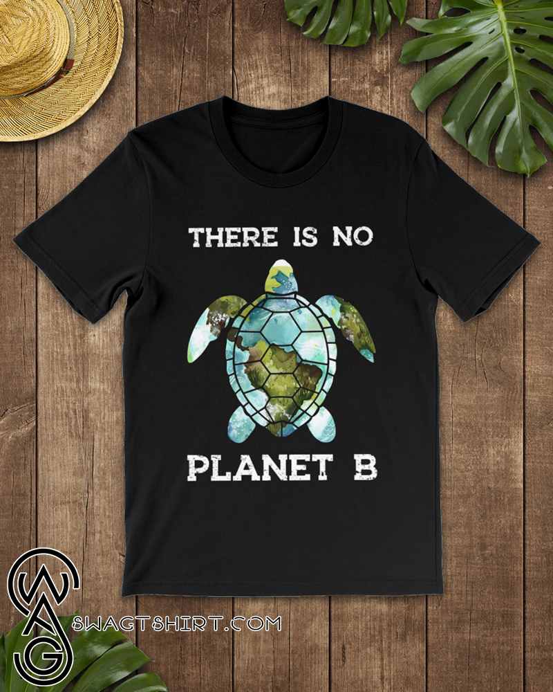 Save the turtles there is no plan b planet shirt