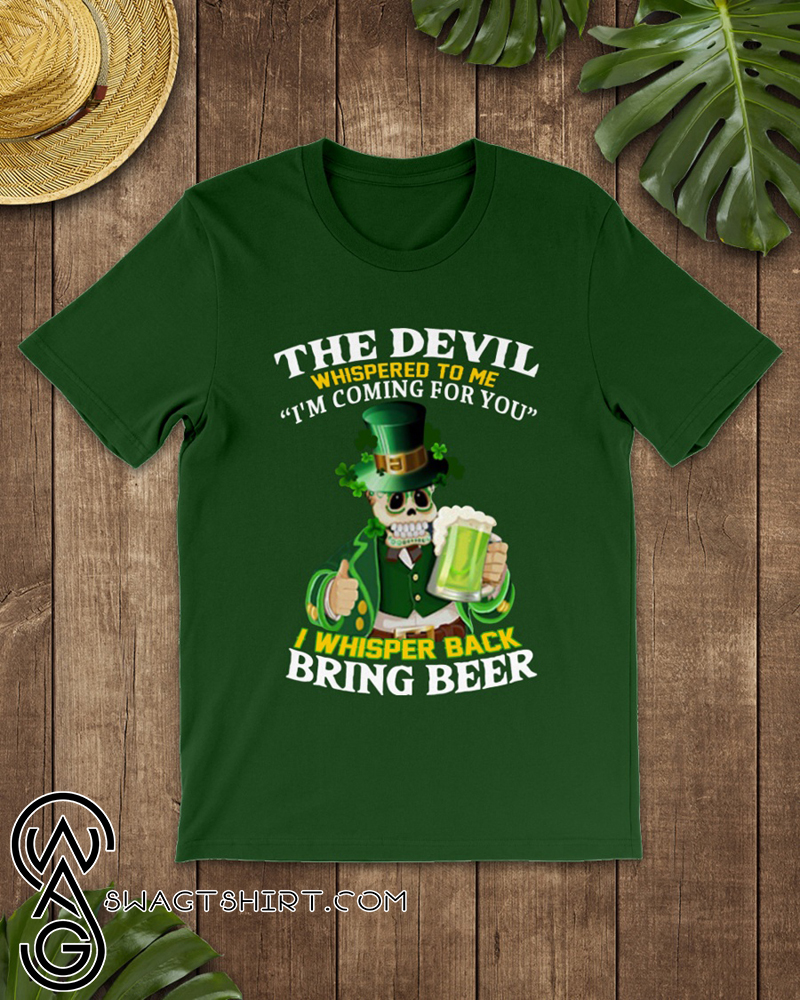 St patrick's day the devil whispered to me i'm coming for you shirt