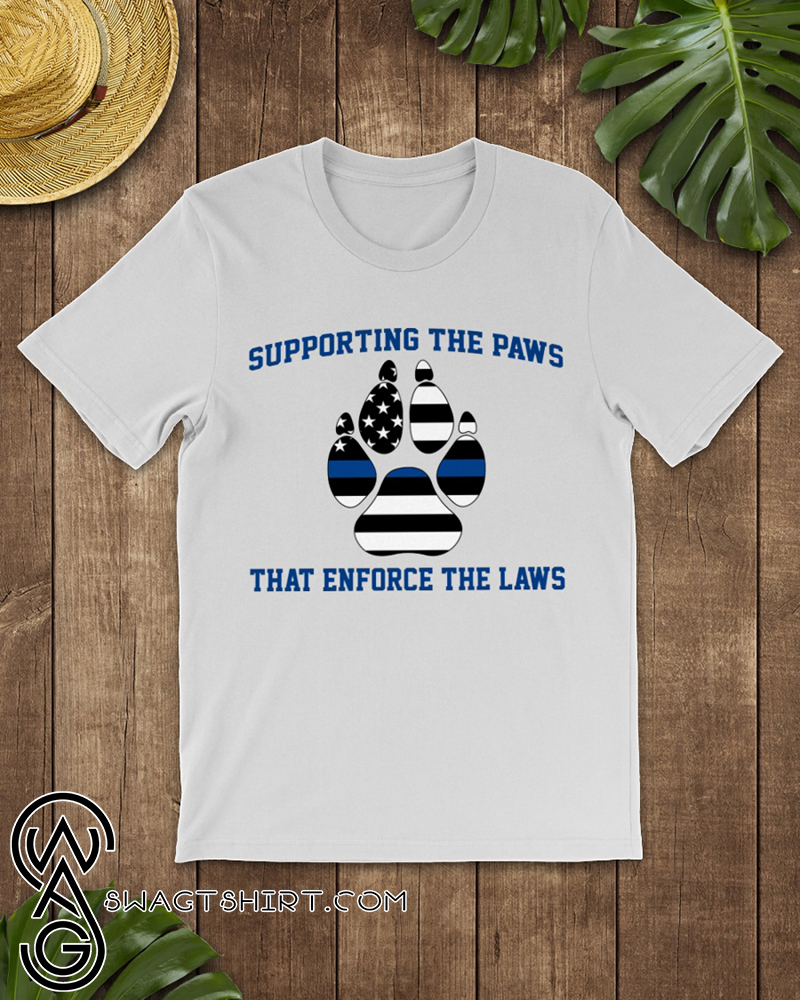 Supporting the paws that enforce the laws american flag shirt