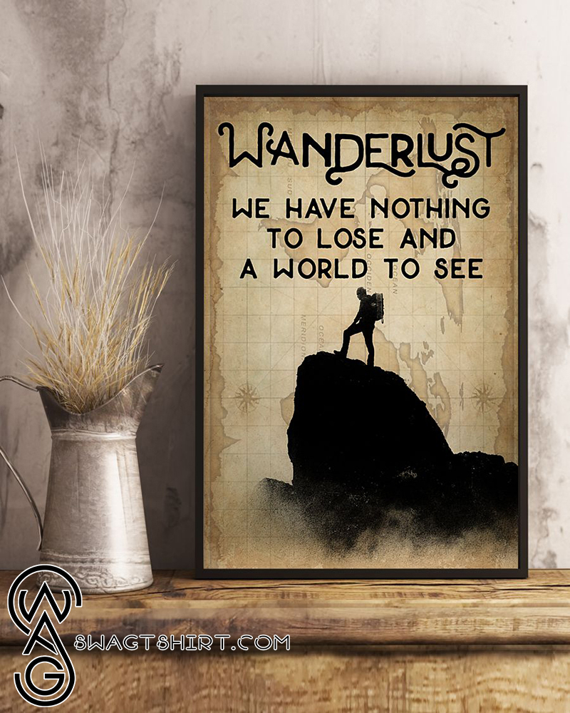 Wanderlust we have nothing to lose and a world to see poster
